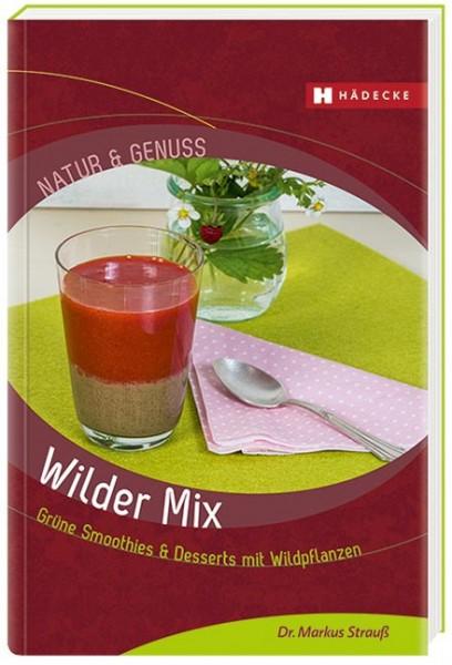 Wilder Mix Grüne Smoothies & Desserts mit Wildpflanzen, Dr. Markus Strauß